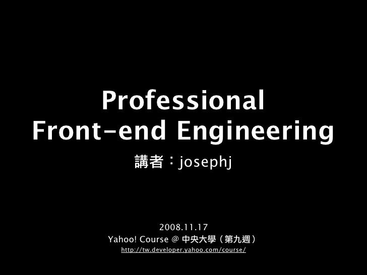 Professional Front-end Engineering                         josephj                    2008.11.17      Yahoo! Course @     ...