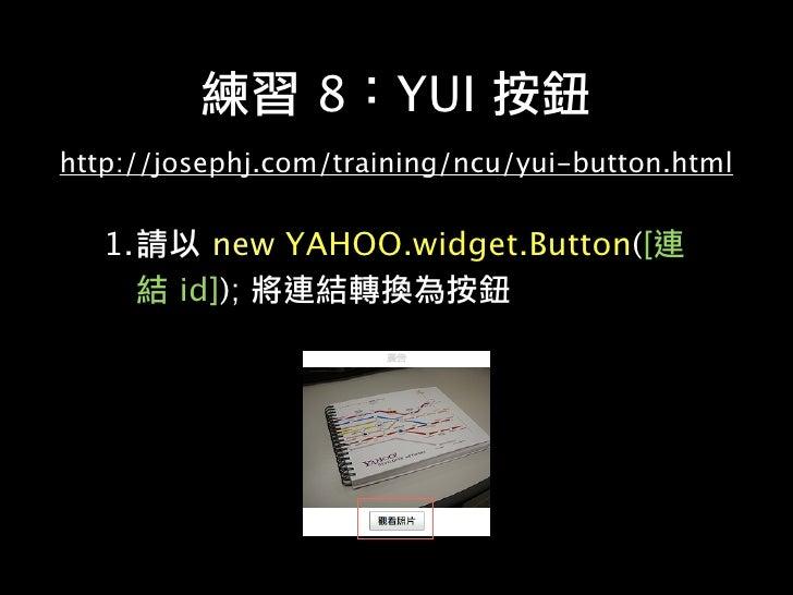 9        YUI http://josephj.com/training/ncu/yui-panel.html            close      fixedcenter           modal          unde...