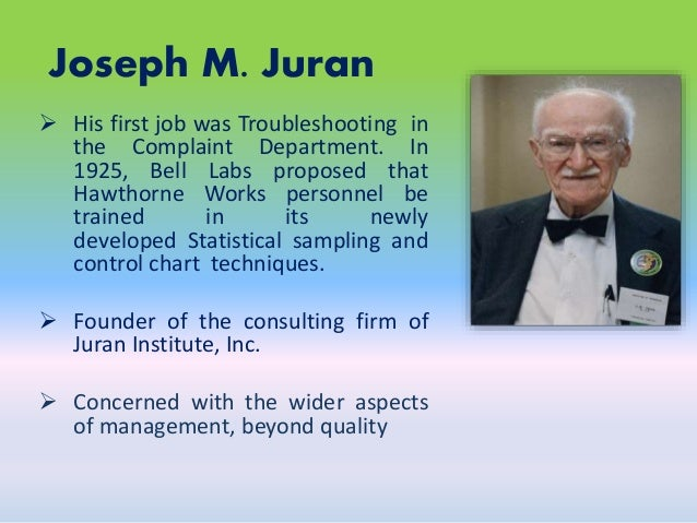 jurans principle Total quality management tqm: previous  juran taught quality principles to the japanese in the 1950s just after deming and was a principal force in their quality .