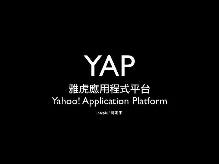 YAP Yahoo! Application Platform           josephj /