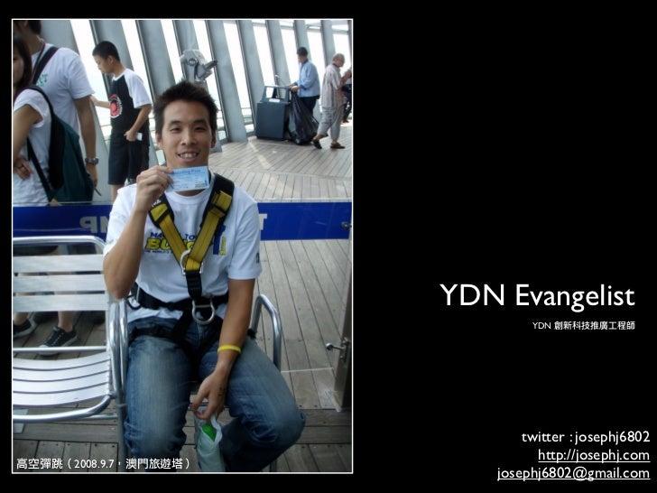 YDN Evangelist                     YDN                        twitter : josephj6802                      http://josephj.co...