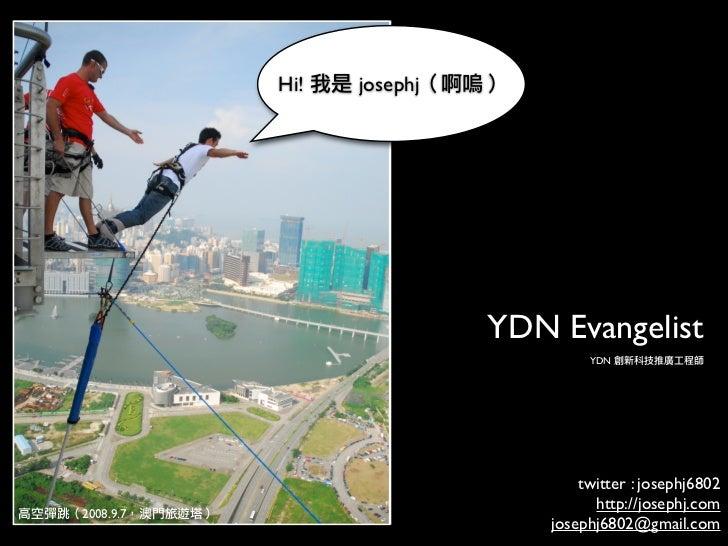 Hi!   josephj                                YDN Evangelist                                     YDN                       ...