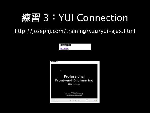 練習 7:YUI 視窗 http://josephj.com/training/yzu/yui-panel.html 1. 請以 var oPanel = new YAHOO.widget.Panel([模組 id], [屬性]); 將 #pa...