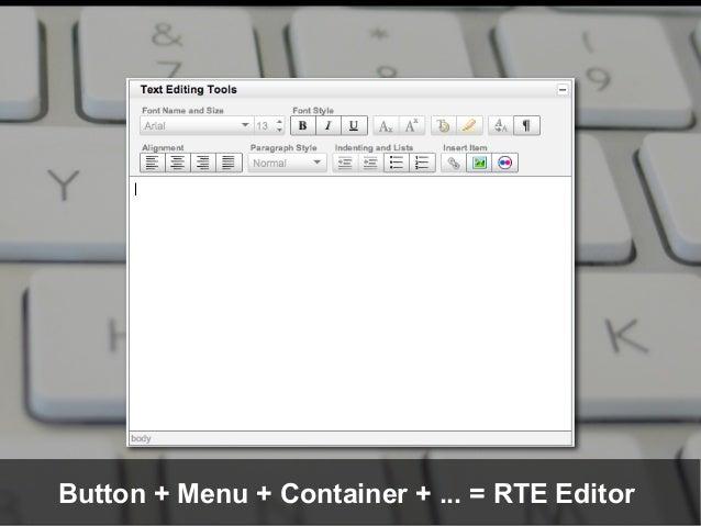 Button + Menu + Container + ... = RTE Editor