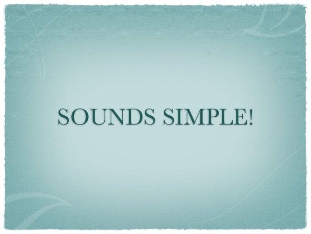 SOUNDS SIMPLE!