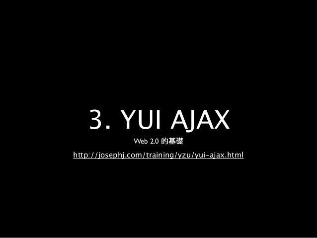 練習 6:YUI 按鈕 http://josephj.com/training/yzu/yui-button.html 1.請以 new YAHOO.widget.Button([連 結 id]); 將連結轉換為按鈕