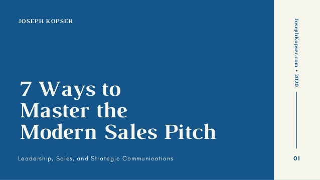 JOSEPH KOPSER 7 Ways to Master the Modern Sales Pitch Leadership, Sales, and Strategic Communications JosephKopser.com•202...