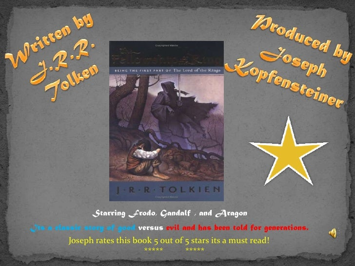 Written by J.R.R. Tolken<br />Produced by Joseph Kopfensteiner<br />Starring Frodo, Gandalf , and Aragon<br />Its a classi...