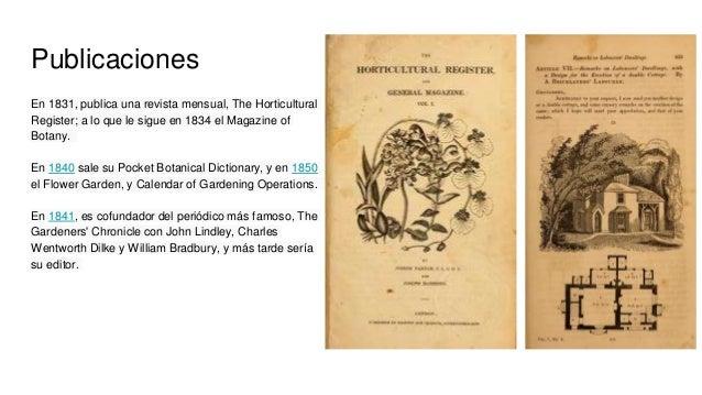 Publicaciones En 1831, publica una revista mensual, The Horticultural Register; a lo que le sigue en 1834 el Magazine of B...