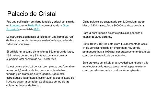 Palacio de Cristal Fue una edificación de hierro fundido y cristal construida en Londres, en el Hyde Park, con motivo de l...