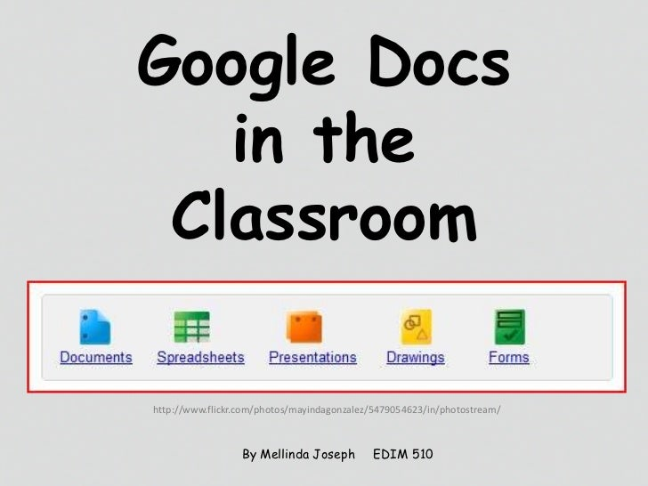 Google Docsin theClassroom<br />http://www.flickr.com/photos/mayindagonzalez/5479054623/in/photostream/<br />By Mellinda J...