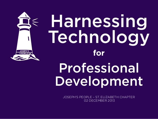 Harnessing Technology JOSEPH'S PEOPLE  for  Professional Development 	    JOSEPH'S PEOPLE – ST. ELIZABETH CHAPTER 02 DECEM...