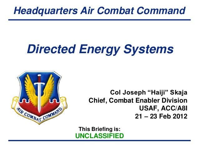 "Headquarters Air Combat Command  Directed Energy Systems                      Col Joseph ""Haiji"" Skaja               Chief..."