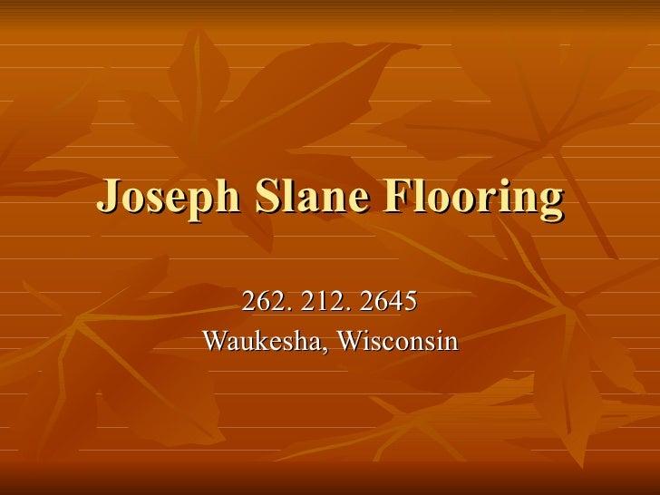 Joseph Slane Flooring 262. 212. 2645 Waukesha, Wisconsin