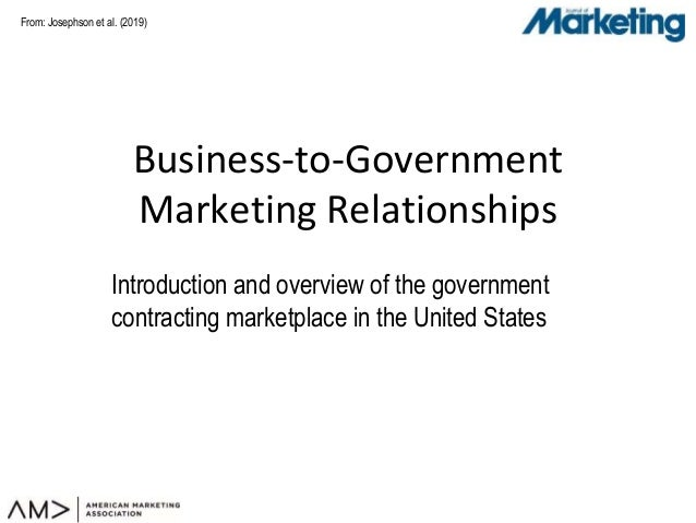 From: Business-to-Government Marketing Relationships Introduction and overview of the government contracting marketplace i...