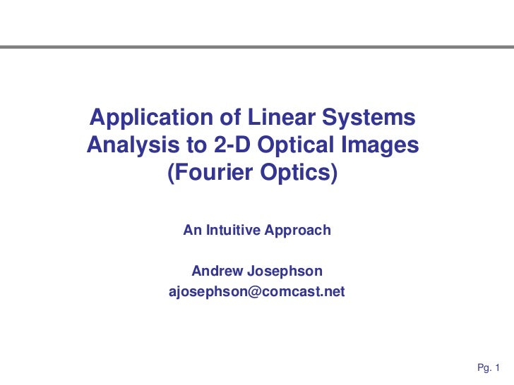 Application of Linear SystemsAnalysis to 2-D Optical Images       (Fourier Optics)        An Intuitive Approach          A...