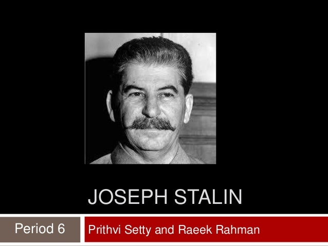 JOSEPH STALIN Period 6  Prithvi Setty and Raeek Rahman