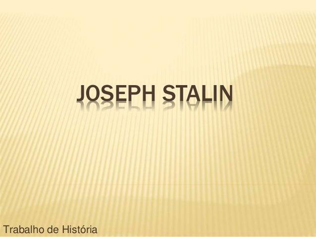 JOSEPH STALIN Trabalho de História
