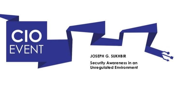 JOSEPH G. SUKHBIRSecurity Awareness in anUnregulated Environment