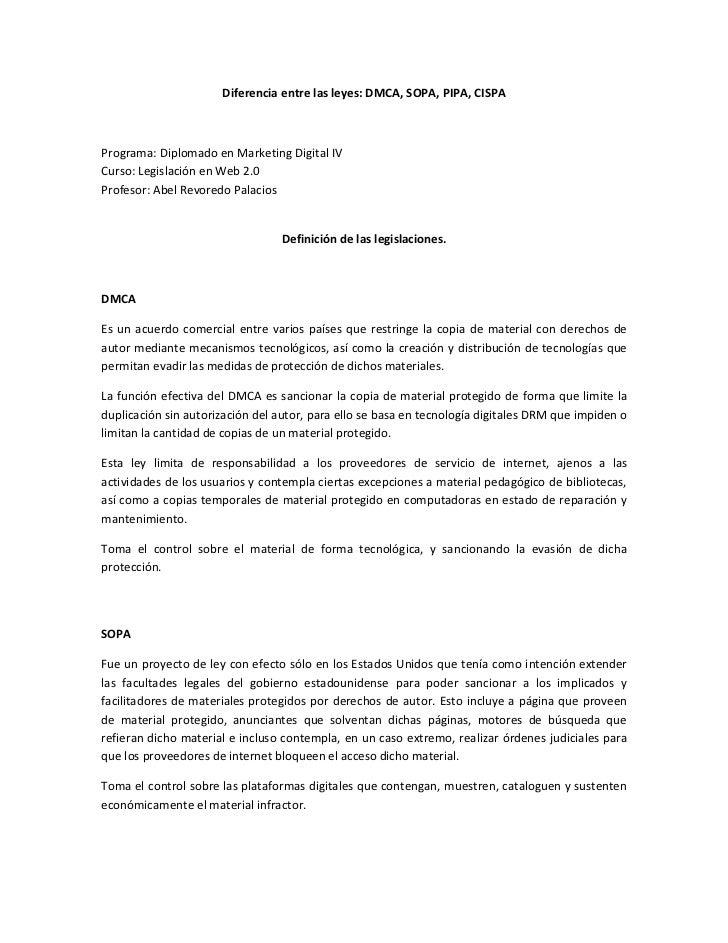 Diferencia entre las leyes: DMCA, SOPA, PIPA, CISPAPrograma: Diplomado en Marketing Digital IVCurso: Legislación en Web 2....