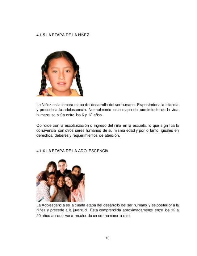 13 4.1.5 LA ETAPA DE LA NIÑEZ La Niñez es la tercera etapa del desarrollo del ser humano. Es posterior a la infancia y pre...