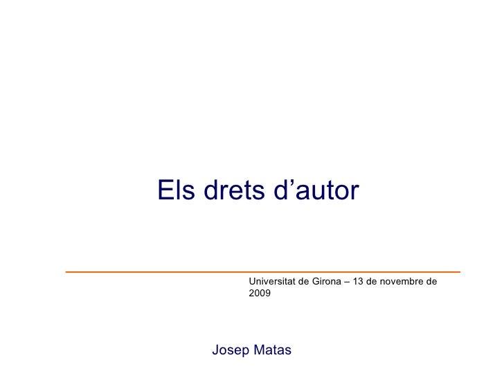 Josep Matas Els drets d'autor  Universitat de Girona – 13 de novembre de 2009