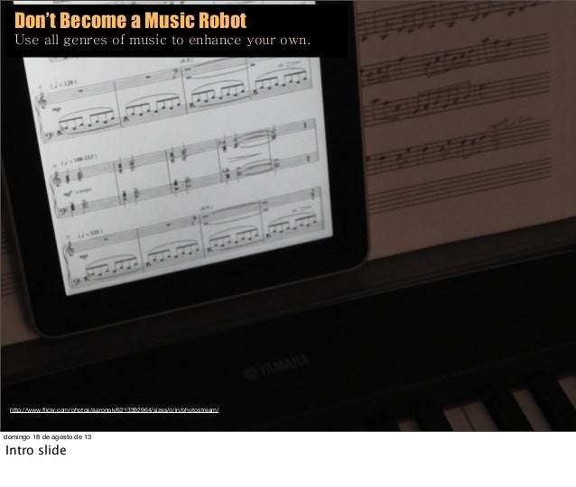 Don't Become a Music Robot Use all genres of music to enhance your own. http://www.flickr.com/photos/aaronpk/6213392964/siz...