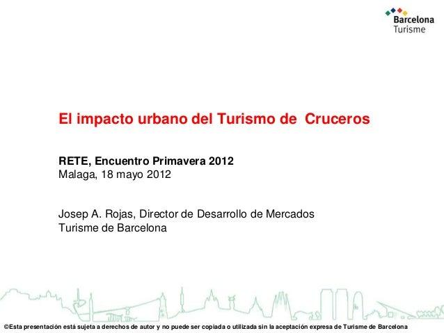 El impacto urbano del Turismo de Cruceros RETE, Encuentro Primavera 2012 Malaga, 18 mayo 2012  Josep A. Rojas, Director de...