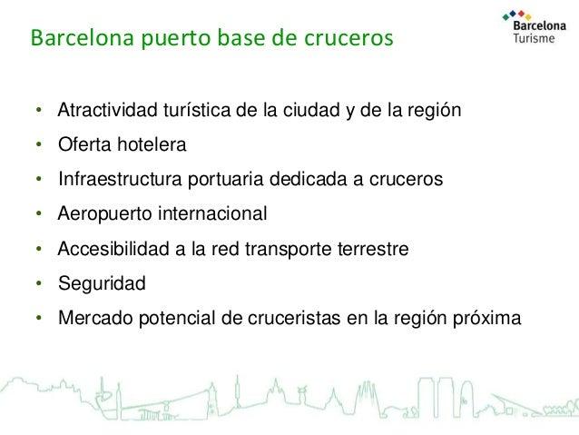 Barcelona puerto base de cruceros • Atractividad turística de la ciudad y de la región • Oferta hotelera  • Infraestructur...