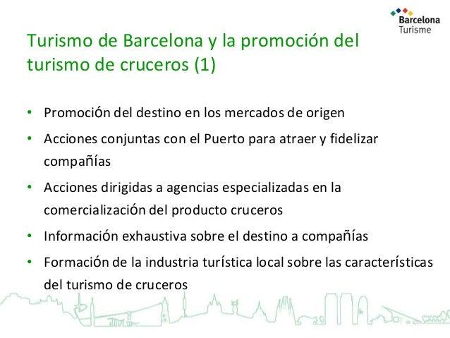 Turismo de Barcelona y la promoción del turismo de cruceros (1) • Promoción del destino en los mercados de origen • Accion...