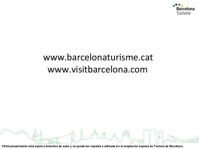 www.barcelonaturisme.cat www.visitbarcelona.com  ©Esta presentación está sujeta a derechos de autor y no puede ser copiada...