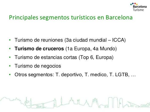 Principales segmentos turísticos en Barcelona • Turismo de reuniones (3a ciudad mundial – ICCA)  • Turismo de cruceros (1a...