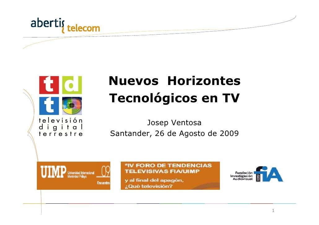 Nuevos Horizontes Tecnológicos en TV         Josep Ventosa Santander, 26 de Agosto de 2009                                ...