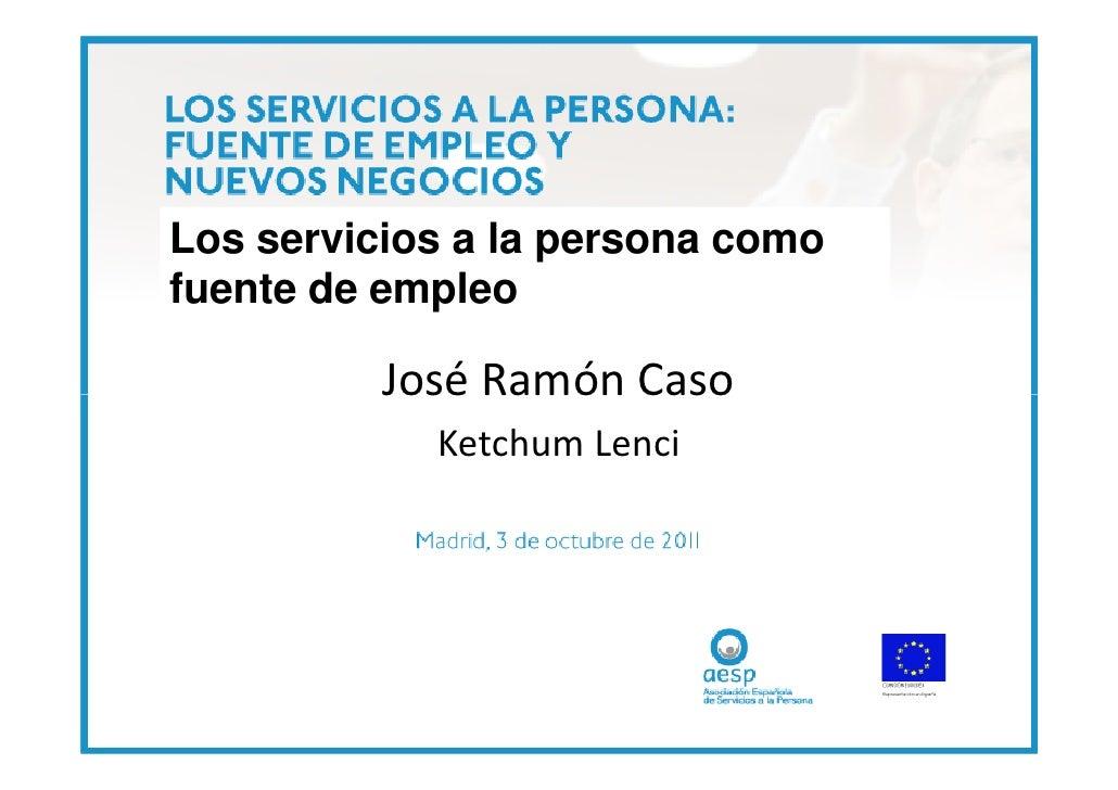 Los servicios a la persona comofuente de empleo          José Ramón Caso            Ketchum Lenci