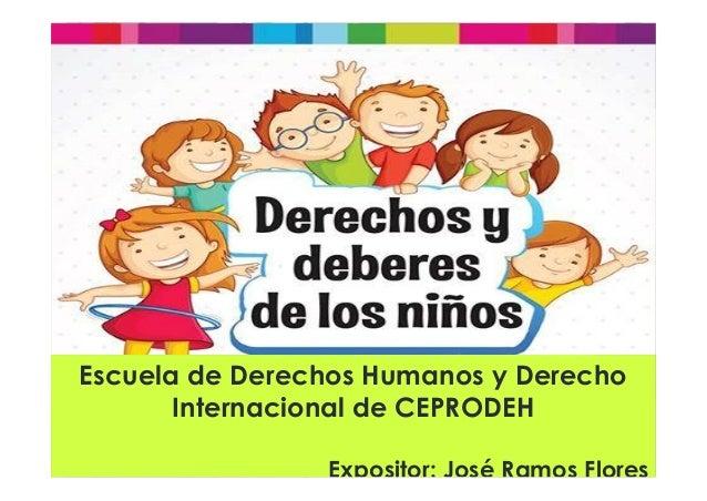 Escuela de Derechos Humanos y Derecho Internacional de CEPRODEH Expositor: José Ramos Flores