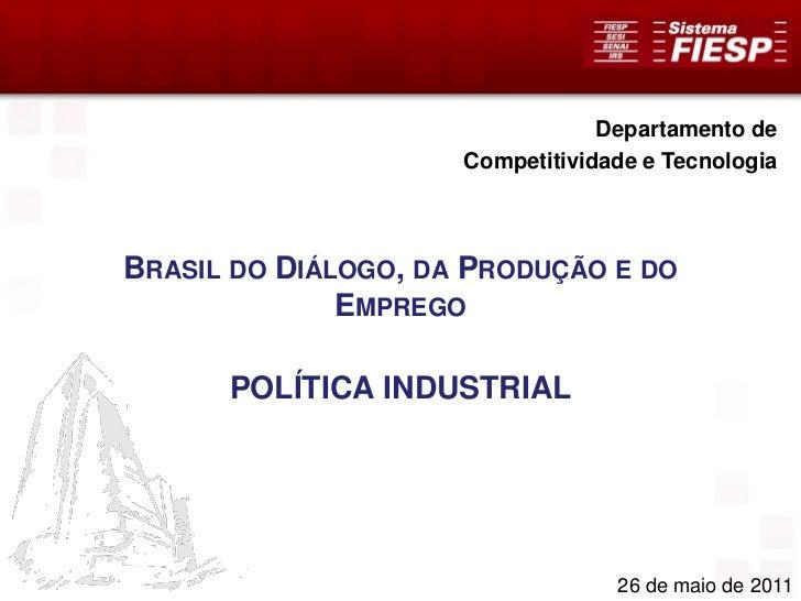 Departamento de                     Competitividade e TecnologiaBRASIL DO DIÁLOGO, DA PRODUÇÃO E DO              EMPREGO  ...