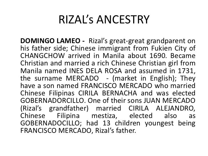 ancestry of dr jose rizal The mercado - rizal family: the rizals is considered one of the biggest families during their time domingo lam-co, the family's paternal ascendant was a.