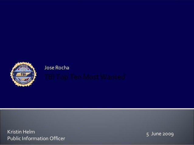 Jose Rocha                TBI Top Ten Most WantedKristin Helm                              5 June 2009Public Information O...