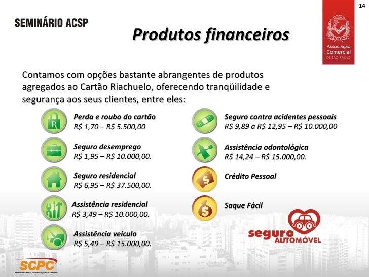 Produtos financeiros Contamos com opções bastante abrangentes de produtos agregados ao Cartão Riachuelo, oferecendo tranqü...