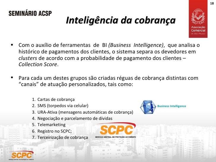 Inteligência da cobrança <ul><li>Com o auxílio de ferramentas  de  BI  (Business  Intelligence) ,  que analisa o histórico...