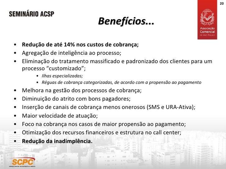 Benefícios... <ul><li>Redução de até 14% nos custos de cobrança; </li></ul><ul><li>Agregação de inteligência ao processo; ...