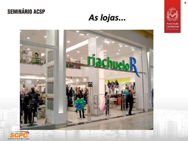 As lojas...