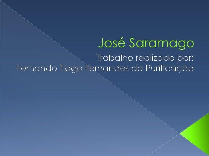 José Saramago<br />Trabalho realizado por:<br />Fernando Tiago Fernandes da Purificação<br />