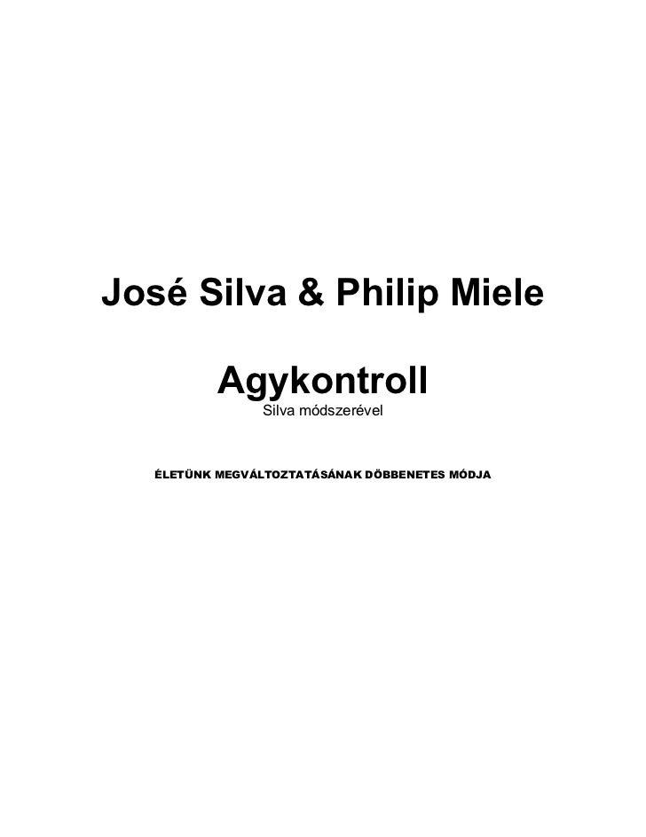 José Silva & Philip Miele           Agykontroll                Silva módszerével   ÉLETÜNK MEGVÁLTOZTATÁSÁNAK DÖBBENETES M...