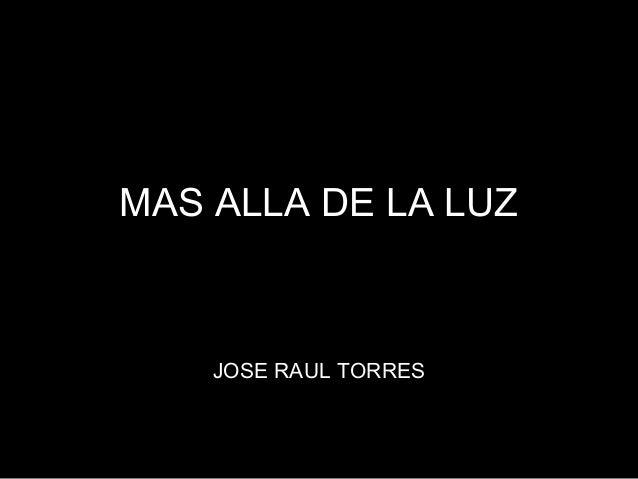 MAS ALLA DE LA LUZ  JOSE RAUL TORRES