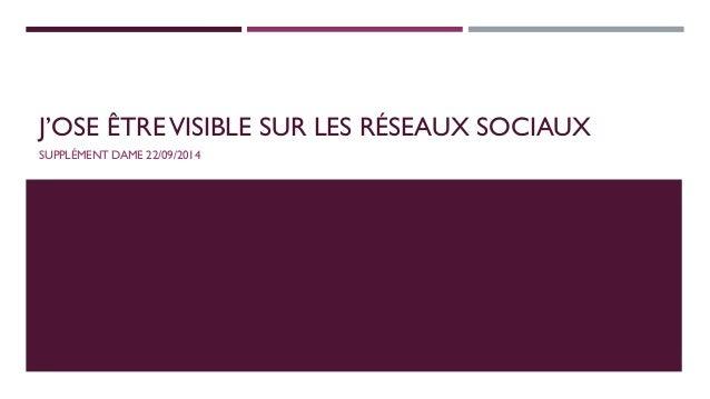 J'OSE ÊTRE VISIBLE SUR LES RÉSEAUX SOCIAUX  SUPPLÉMENT DAME 22/09/2014