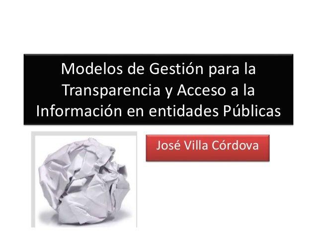 Modelos de Gestión para la Transparencia y Acceso a la Información en entidades Públicas José Villa Córdova