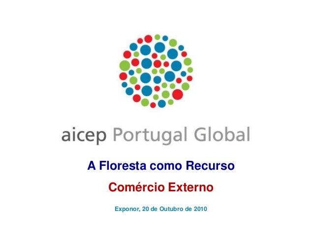 A Floresta como Recurso Comércio Externo Exponor, 20 de Outubro de 2010