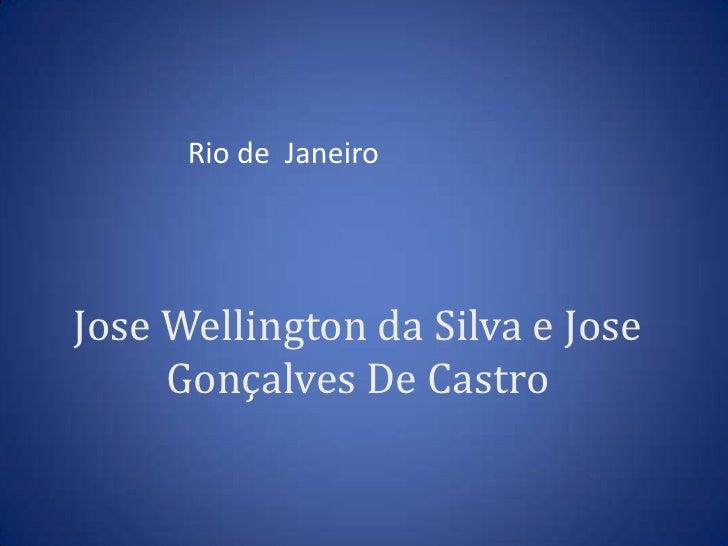 Jose Wellington da Silva e Jose Gonçalves De Castro<br />Rio de  Janeiro<br />