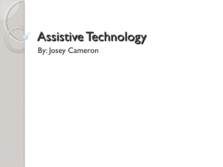 Assistive TechnologyBy: Josey Cameron